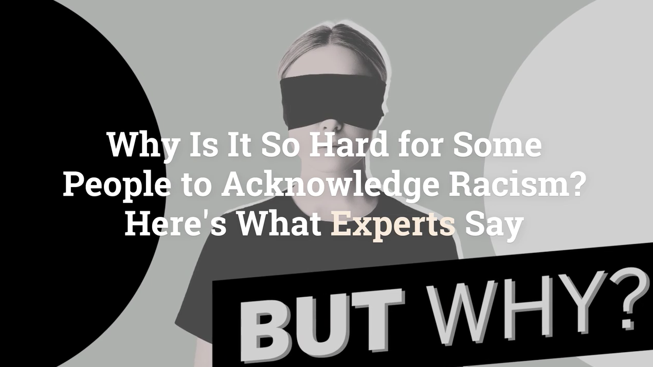 Why Is It So Hard for Some People to Acknowledge Racism? Here's What Experts Say
