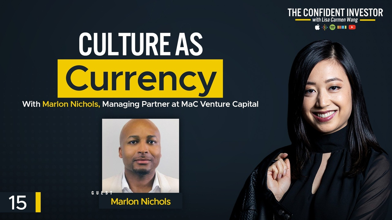 Culture as Currency with Marlon Nichols, Managing Partner at MaC Venture Capital