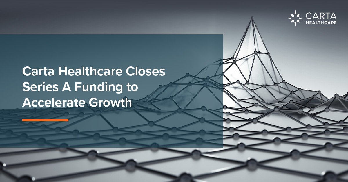 Carta Healthcare Closes Series A Funding to Accelerate Growth